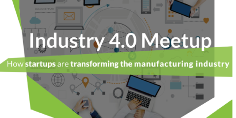 Industry 4.0 Meetup: How Startups are Transforming the Manufacturing Industry