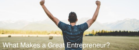 What Makes a Great Entrepreneur?