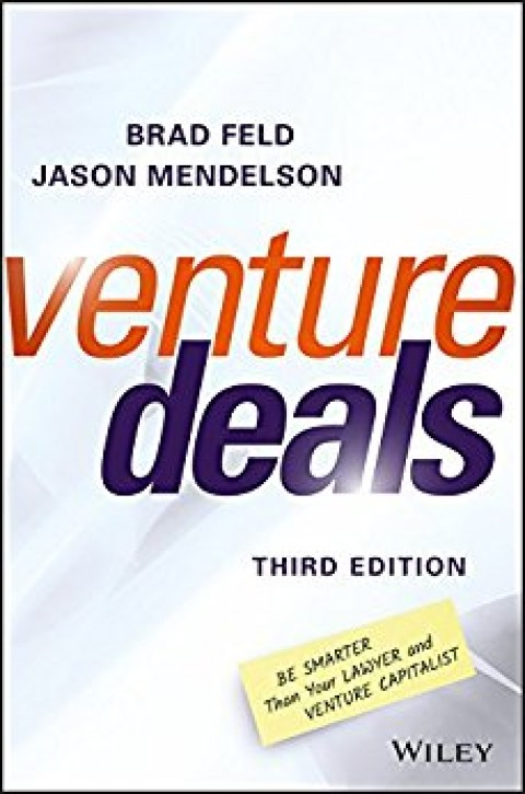 Brad Feld – Venture Deals: Be Smarter Than Your Lawyer and Venture Capitalist