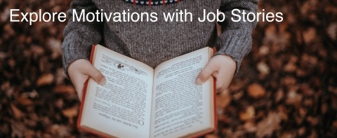 Explore Motivations with Job Stories