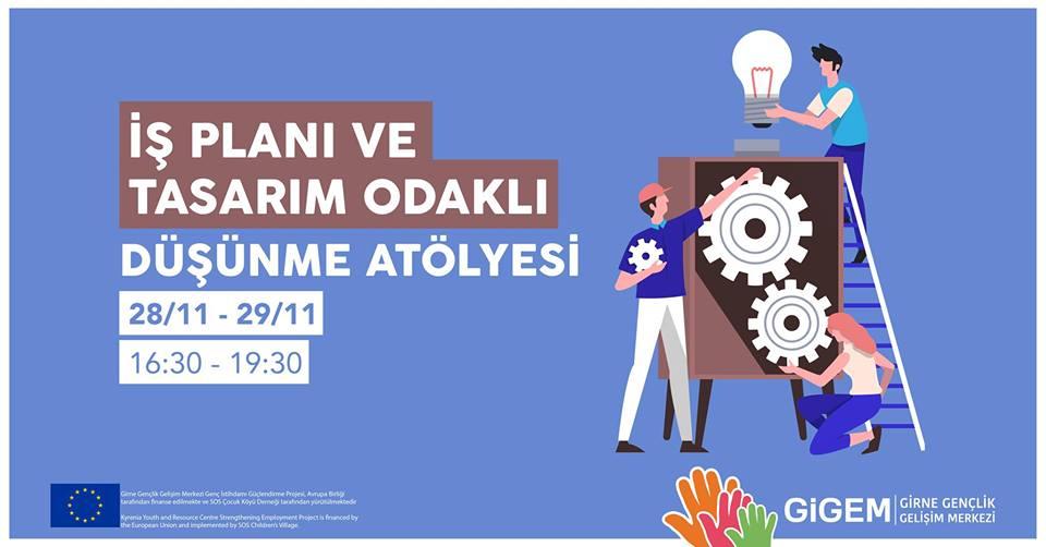 İş Planı ve Tasarım Odaklı Düşünme Atolyesi Public · Hosted by Girne Gençlik Gelişim Merkezi - GİGEM cyprus cyprusinno