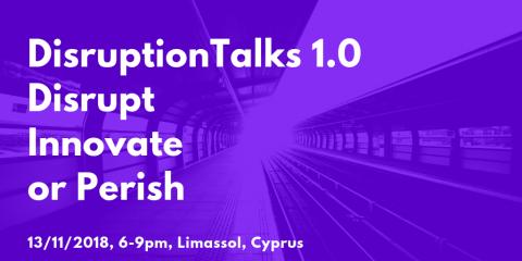 DisruptionTalks 1.0 – Disrupt, Innovate or Perish